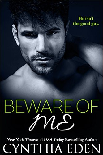 Beware Of Me (Dark Obsession Book 4) by Cynthia Eden - Release Date: July 28th