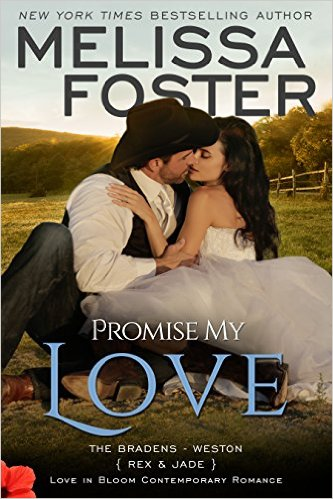 Promise My Love (Love in Bloom: The Bradens): Rex & Jade, Wedding Novella by Melissa Foster - Release Date: July 22nd