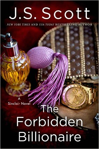 The Forbidden Billionaire (The Sinclairs Book 2) by J.S. Scott - Release Date: July28th