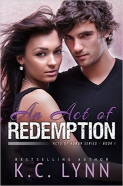 An Act Of Redemption (Acts Of Honor Series Book 1) by K.C. Lynn - Release Date: August 5th, 2015
