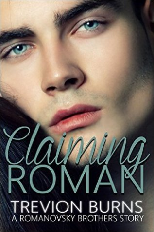 Claiming Roman (The Romanovsky Brothers Book 2) by Trevion Burns - Release Date: August 19th, 2015