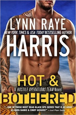 Hot & Bothered (A Hostile Operations Team Novel - Book 8) by Lynn Raye Harris - Release Date: August 18th, 2015