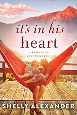 It's In His Heart (A Red River Valley Novel) by Shelly Alexander - Release Date: August 1st, 2015