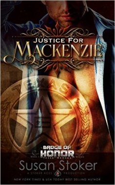 Justice for Mackenzie (Badge of Honor: Texas Heroes Book 1) by Susan Stoker - Release Date: August 4th, 2015