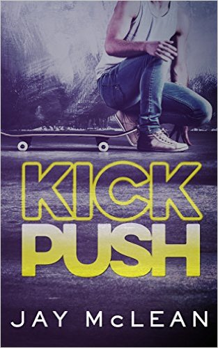 Kick, Push by Jay McLean - Release Date: August 4th, 2015