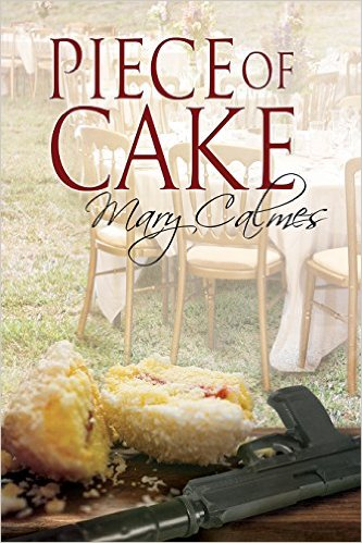 Piece of Cake (A Matter of Time Series) by Mary Calmes - Release Date: August 12th, 2015