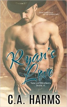Ryan's Love (Sawyer Brothers Book 1) by C.A. Harms - Release Date: August 11th, 2015
