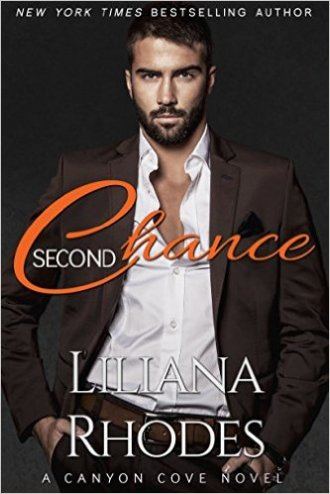 Second Chance: A Billionaire Romance (Canyon Cove Book 3) by Liliana Rhodes - Release Date: August 13th, 2015