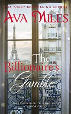 The Billionaire's Gamble (Dare Valley Meets Paris, Volume 1) by Ava Miles - Release Date: August 5th, 2015