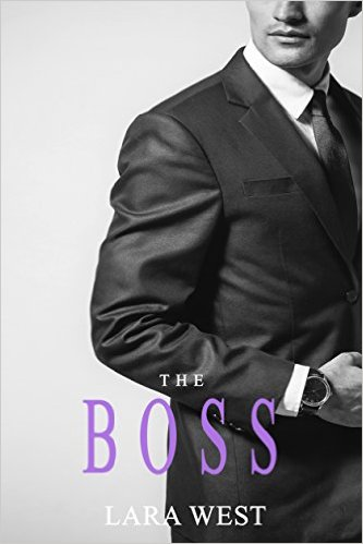 The Boss by Lara West - Release Date: August 1st, 2015
