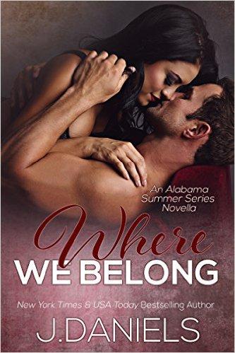 Where We Belong (Alabama Summer Book 4) by J. Daniels - Release Date: August 18th, 2015