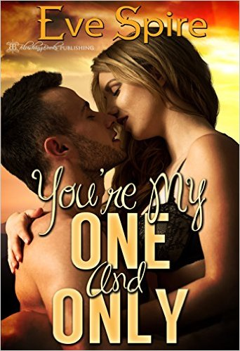 You're My One and Only by Eve Spire - Release Date: August 4th, 2015