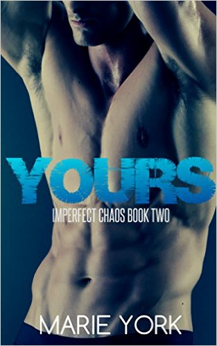 Yours (Fighter Romance) (Imperfect Chaos #2) by Marie York - Release Date: August 4th, 2015