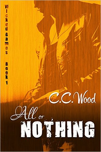 All or Nothing (Wicked Games Book 1) by C.C. Wood - Release Date: Sept. 21st, 2015