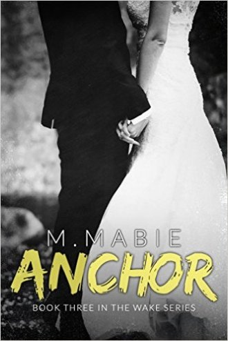 Anchor (Wake Book 3) by M. Mabie - Release Date: Sept. 20th, 2015
