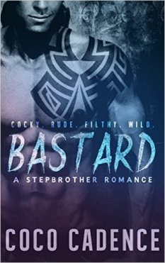 Bastard: A Stepbrother Romance by Coco Cadence - Release Date: Sept. 16th, 2015