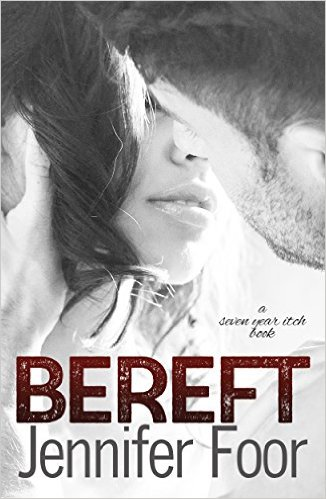 Bereft (Seven Year itch Book 2) by Jennifer Foor - Release Date: Sept. 21st, 2015