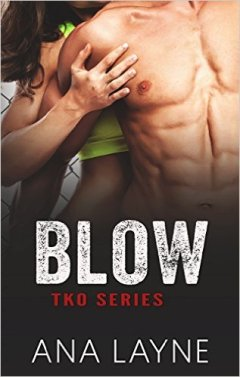 Blow (TKO Series Book 3) by Ana Layne - Release Date: Sept. 8th, 2015