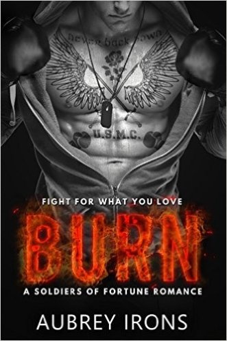 Burn: A Soldiers of Fortune Romance by Aubrey Irons - Release Date: Sept. 16th, 2015