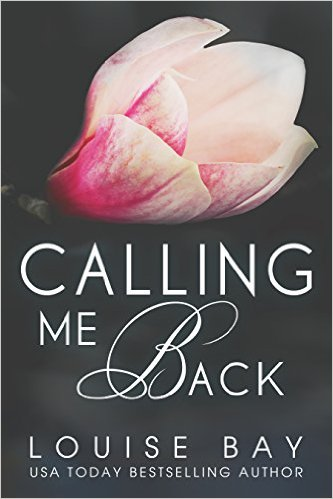 Calling Me Back by Louise Bay - Release Date: Sept. 11th, 2015