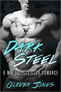 Dark Steel: A Motorcycle Club Romance Novel by Olivia Jones - Release Date: Sept. 9th, 2015