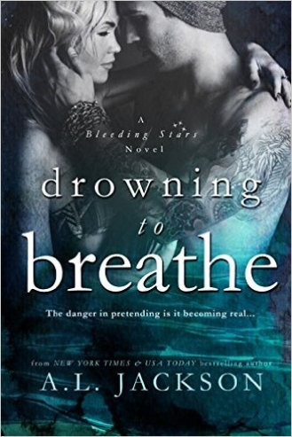 Drowning to Breathe (Bleeding Stars Book 2) by A. L. Jackson - Release Date: Sept. 15th, 2015