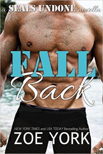 Fall Back: Navy SEAL adventure romance (SEALs Undone Series Book 6) by Zoe York - Release Date: Sept. 29th, 2015
