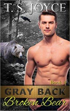 Gray Back Broken Bear (Gray Back Bears Book 4) by T.S. Joyce - Release Date: Sept. 3rd, 2015