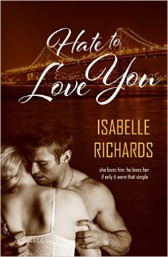 Hate to Love You (Love/Hate Book 1) by Isabelle Richards - Release Date: Sept. 9th, 2015