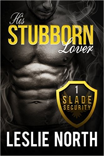 His Stubborn Lover (Slade Security Team Book 1) by Leslie North - Release Date: Sept. 24th, 2015