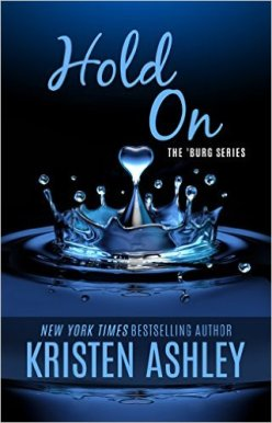 Hold On (The 'Burg Series Book 6) by Kristen Ashley - Release Date: Sept 1st. 2015