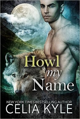 Howl My Name (Grayslake Book 5) by Celia Kyle - Release Date: Sept. 1st, 2015