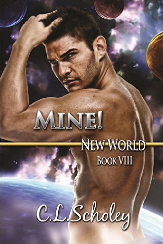 MINE! (New World Book 8) by C.L. Scholey - Release Date: Sept. 14th, 2015