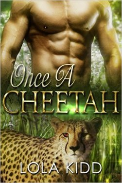 Once a Cheetah: BBW Paranormal Shapeshifter Romance (Safari Shifters Book 4) by Lola Kidd - Release Date: Sept. 9th, 2015