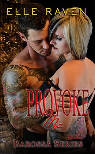 Provoke Me (Barossa Series Book 3) by Elle Raven - Release Date: Sept. 20th, 2015