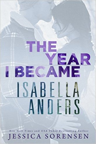 The Year I Became Isabella Anders (A Sunnyvale Novel Book 1) by Jessica Sorensen - Release Date: Sept. 8th, 2015