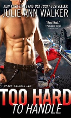 Too Hard to Handle (Black Knights Inc.) by Julie Ann Walker - Release Date: Sept. 1st, 2015