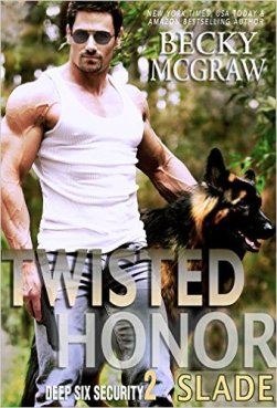 Twisted Honor: Deep Six Security Series Book 2 by Becky McGraw - Release Date: Sept. 15th, 2015