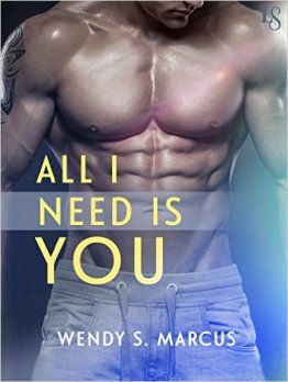 All I Need Is You by Wendy S. Marcus - Release Date: Oct. 6th, 2015