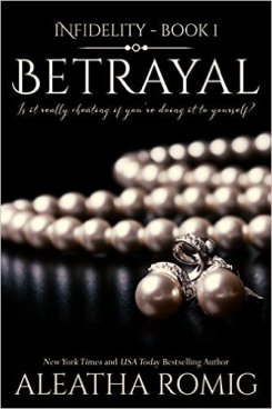 Betrayal (Infidelity Book 1) by Aletha Romig - Release Date: Oct. 11th, 2015