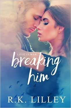 Breaking Him (Love is War Book 1) by R.K. Lilley - Release Date: Oct, 11th, 2015