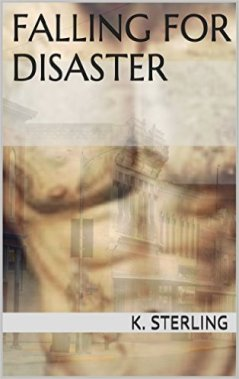 Falling for Disaster by K. Sterling - Release Date: Oct. 16th, 2015
