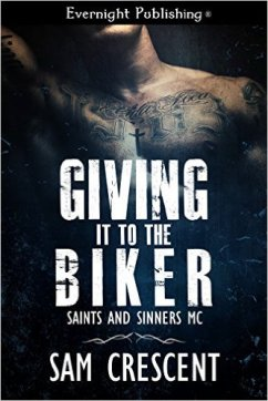 Giving It to the Biker (Saints and Sinners MC Book 1) by Sam Crescent - Release Date: Oct. 7th, 2015