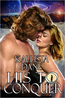 His to Conquer by Kallista Dane - Release Date: Oct. 10th, 2015