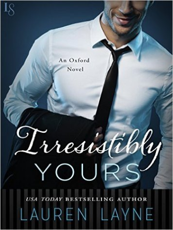 Irresistibly Yours: An Oxford Novel by Lauren Layne - Release Date: Oct. 6th, 2015