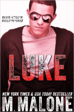 Luke (Blue-Collar Billionaires #5) by M. Malone - Release Date: Oct. 13th, 2015