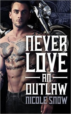 Never Love an Outlaw: Deadly Pistols MC Romance by Nicole Snow - Release Date: Oct. 7th, 2015
