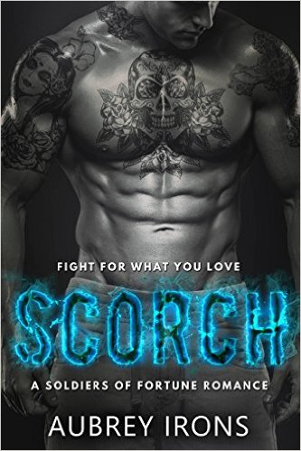 Scorch: A Soldiers of Fortune Romance by Aubrey Irons - Release Date: Oct. 6th, 2015