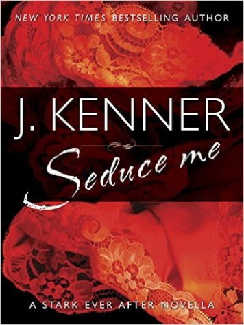 Seduce Me: A Stark Ever After Novella by J. Kenner - Release Date: Oct. 13th, 2015