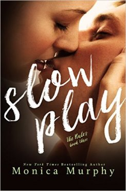 Slow Play (The Rules Book 3) by Monica Murphy - Release Date: Oct. 13th, 2015